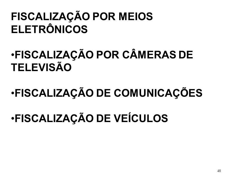 FISCALIZAÇÃO POR MEIOS ELETRÔNICOS FISCALIZAÇÃO POR CÂMERAS DE TELEVISÃO FISCALIZAÇÃO DE COMUNICAÇÕES FISCALIZAÇÃO DE VEÍCULOS 48