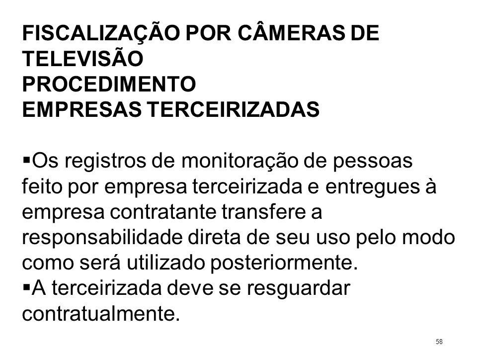 FISCALIZAÇÃO POR CÂMERAS DE TELEVISÃO PROCEDIMENTO EMPRESAS TERCEIRIZADAS Os registros de monitoração de pessoas feito por empresa terceirizada e entr