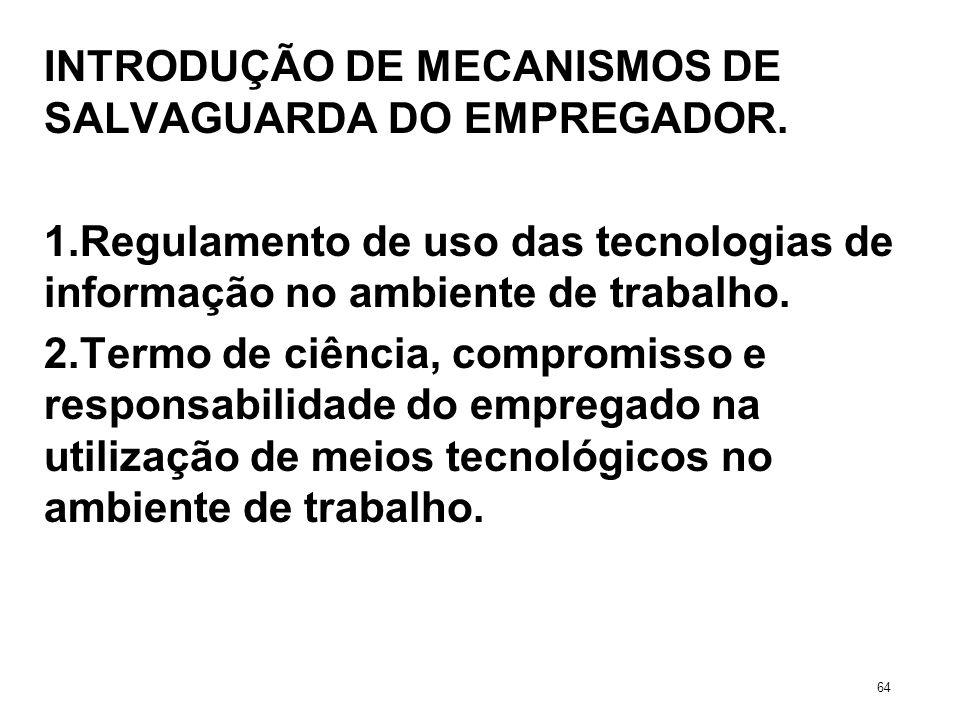 INTRODUÇÃO DE MECANISMOS DE SALVAGUARDA DO EMPREGADOR. 1.Regulamento de uso das tecnologias de informação no ambiente de trabalho. 2.Termo de ciência,