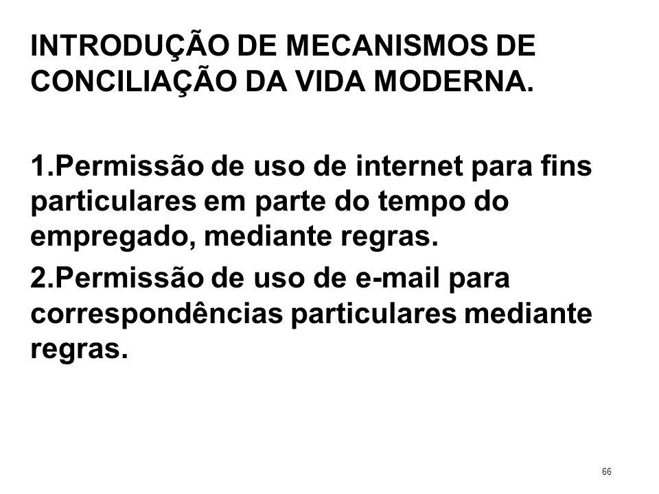 INTRODUÇÃO DE MECANISMOS DE CONCILIAÇÃO DA VIDA MODERNA. 1.Permissão de uso de internet para fins particulares em parte do tempo do empregado, mediant