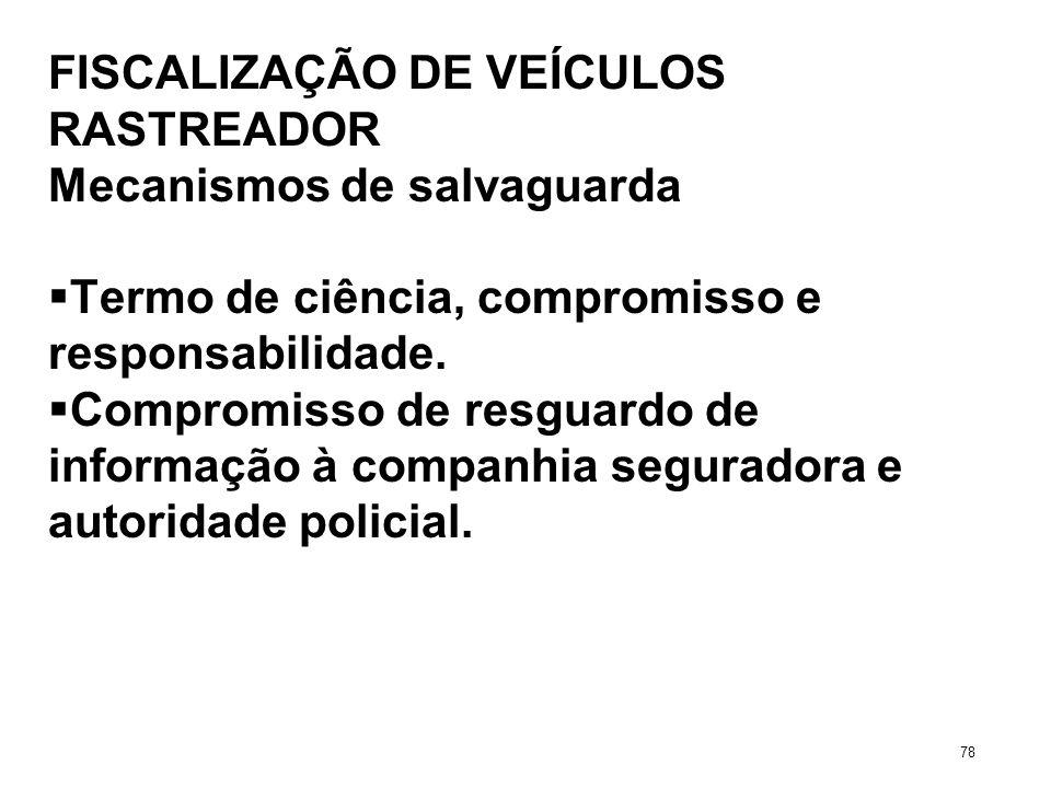 FISCALIZAÇÃO DE VEÍCULOS RASTREADOR Mecanismos de salvaguarda Termo de ciência, compromisso e responsabilidade. Compromisso de resguardo de informação