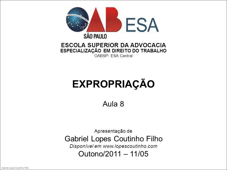 ESCOLA SUPERIOR DA ADVOCACIA ESPECIALIZAÇÃO EM DIREITO DO TRABALHO OABSP/ ESA Central EXPROPRIAÇÃO Aula 8 Apresentação de Gabriel Lopes Coutinho Filho