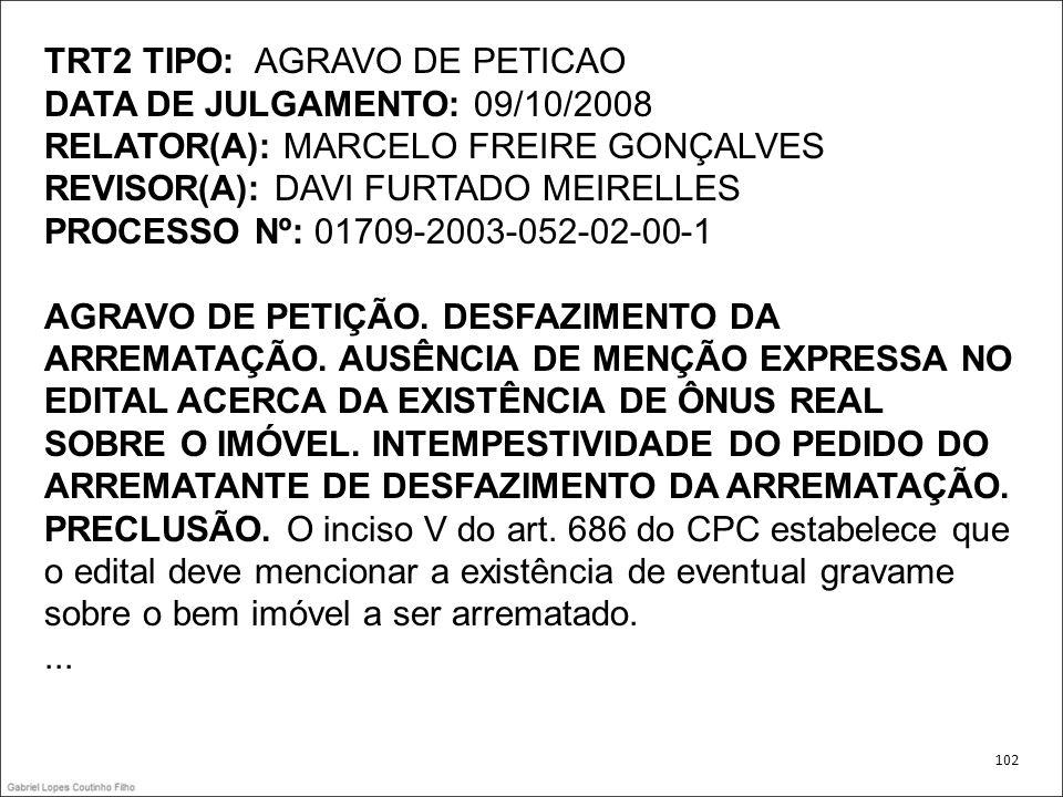 TRT2 TIPO: AGRAVO DE PETICAO DATA DE JULGAMENTO: 09/10/2008 RELATOR(A): MARCELO FREIRE GONÇALVES REVISOR(A): DAVI FURTADO MEIRELLES PROCESSO Nº: 01709