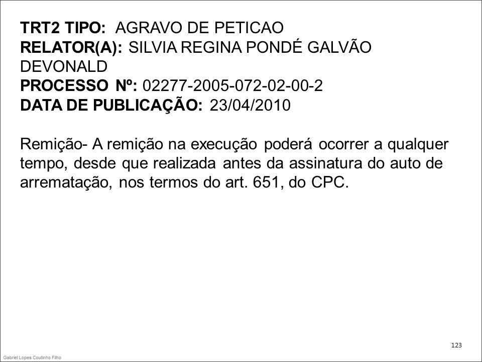 TRT2 TIPO: AGRAVO DE PETICAO RELATOR(A): SILVIA REGINA PONDÉ GALVÃO DEVONALD PROCESSO Nº: 02277-2005-072-02-00-2 DATA DE PUBLICAÇÃO: 23/04/2010 Remiçã