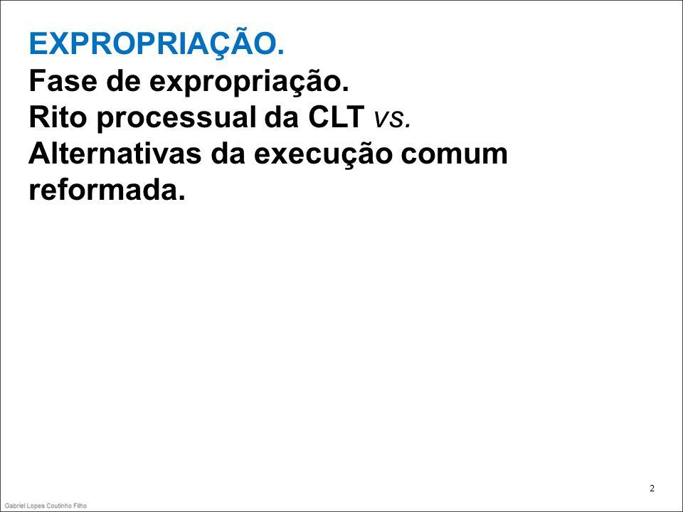 EXPROPRIAÇÃO. Fase de expropriação. Rito processual da CLT vs. Alternativas da execução comum reformada. 2