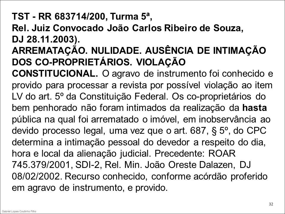 TST - RR 683714/200, Turma 5ª, Rel. Juiz Convocado João Carlos Ribeiro de Souza, DJ 28.11.2003). ARREMATAÇÃO. NULIDADE. AUSÊNCIA DE INTIMAÇÃO DOS CO-P