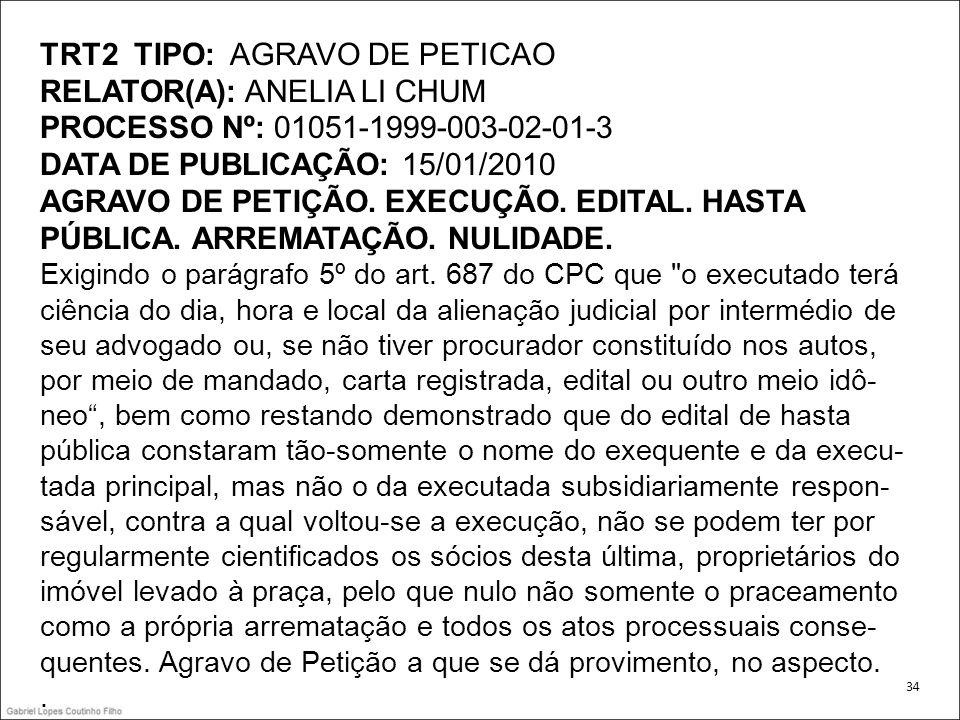 TRT2 TIPO: AGRAVO DE PETICAO RELATOR(A): ANELIA LI CHUM PROCESSO Nº: 01051-1999-003-02-01-3 DATA DE PUBLICAÇÃO: 15/01/2010 AGRAVO DE PETIÇÃO. EXECUÇÃO