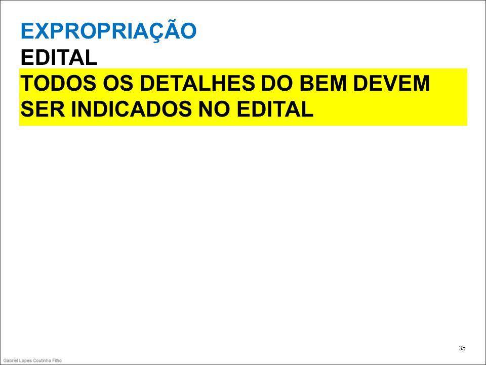 EXPROPRIAÇÃO EDITAL TODOS OS DETALHES DO BEM DEVEM SER INDICADOS NO EDITAL 35
