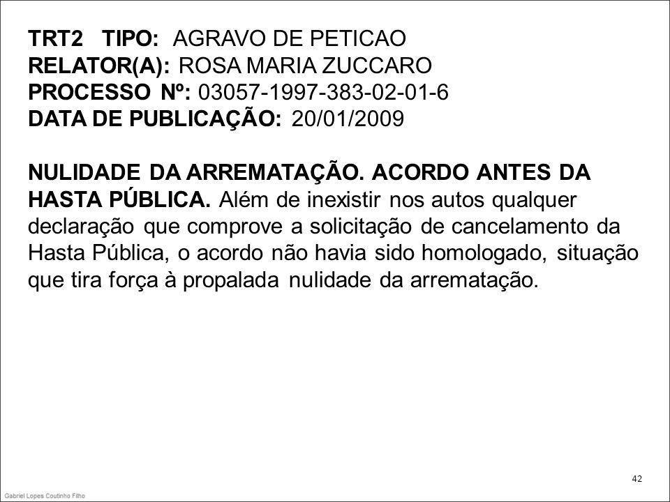 TRT2 TIPO: AGRAVO DE PETICAO RELATOR(A): ROSA MARIA ZUCCARO PROCESSO Nº: 03057-1997-383-02-01-6 DATA DE PUBLICAÇÃO: 20/01/2009 NULIDADE DA ARREMATAÇÃO