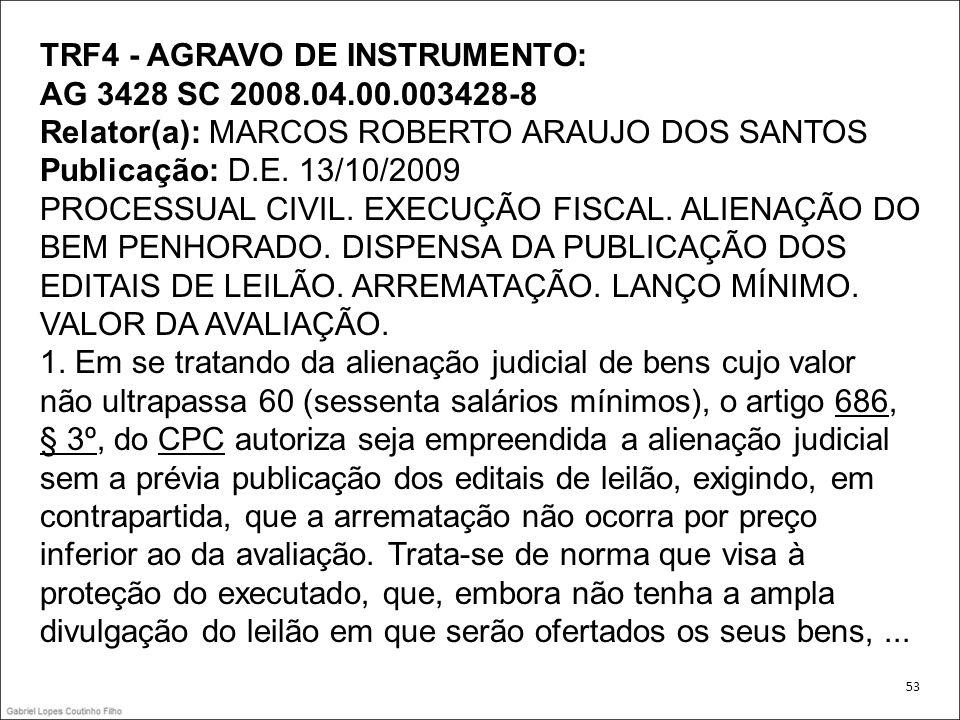 TRF4 - AGRAVO DE INSTRUMENTO: AG 3428 SC 2008.04.00.003428-8 Relator(a): MARCOS ROBERTO ARAUJO DOS SANTOS Publicação: D.E. 13/10/2009 PROCESSUAL CIVIL