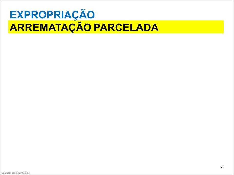 EXPROPRIAÇÃO ARREMATAÇÃO PARCELADA 77