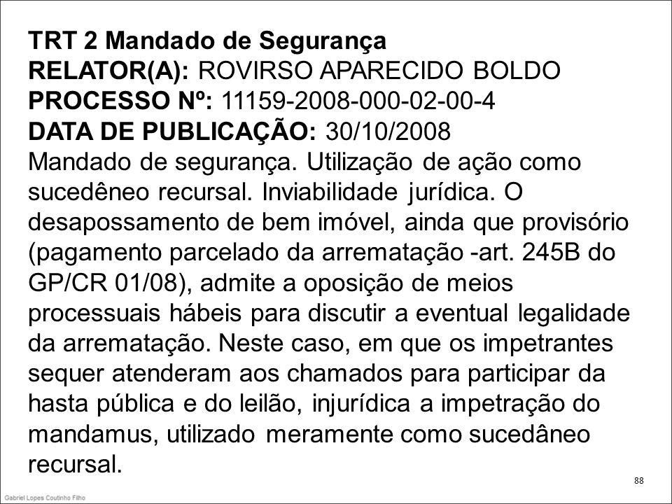 TRT 2 Mandado de Segurança RELATOR(A): ROVIRSO APARECIDO BOLDO PROCESSO Nº: 11159-2008-000-02-00-4 DATA DE PUBLICAÇÃO: 30/10/2008 Mandado de segurança
