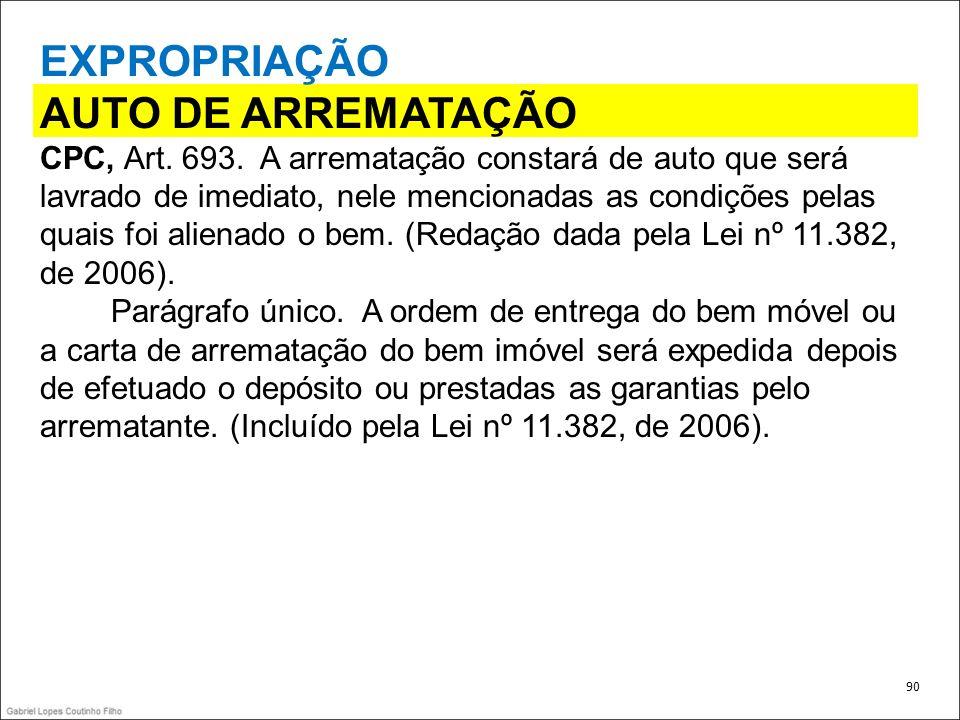 EXPROPRIAÇÃO AUTO DE ARREMATAÇÃO CPC, Art. 693. A arrematação constará de auto que será lavrado de imediato, nele mencionadas as condições pelas quais