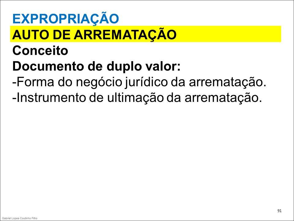 EXPROPRIAÇÃO AUTO DE ARREMATAÇÃO Conceito Documento de duplo valor: -Forma do negócio jurídico da arrematação. -Instrumento de ultimação da arremataçã