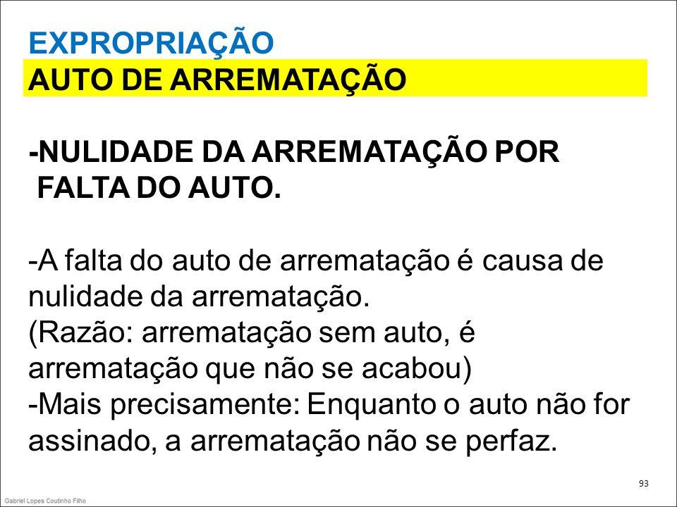 EXPROPRIAÇÃO AUTO DE ARREMATAÇÃO -NULIDADE DA ARREMATAÇÃO POR FALTA DO AUTO. -A falta do auto de arrematação é causa de nulidade da arrematação. (Razã
