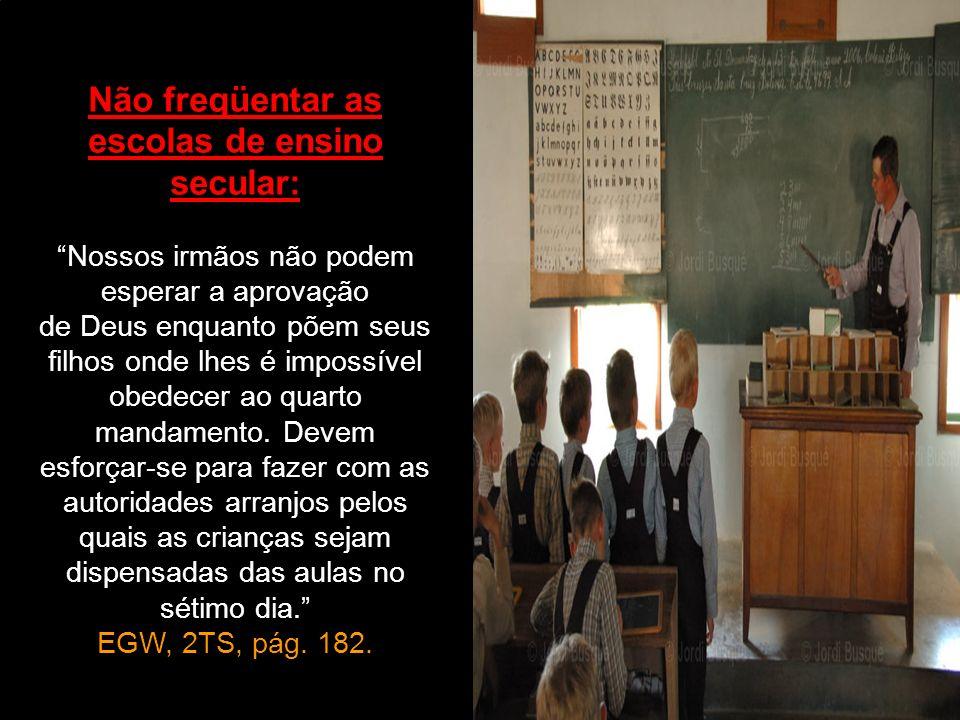 Não freqüentar as escolas de ensino secular: Nossos irmãos não podem esperar a aprovação de Deus enquanto põem seus filhos onde lhes é impossível obed