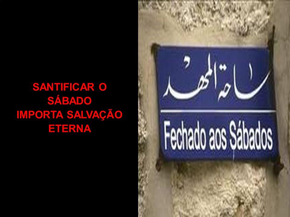 SANTIFICAR O SÁBADO IMPORTA SALVAÇÃO ETERNA