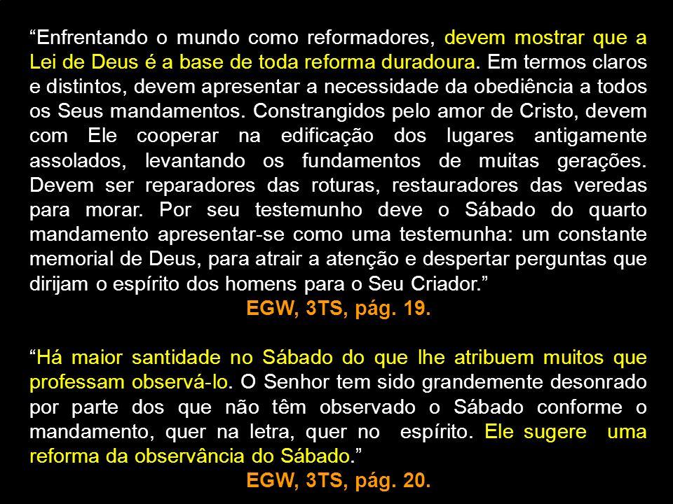 Enfrentando o mundo como reformadores, devem mostrar que a Lei de Deus é a base de toda reforma duradoura. Em termos claros e distintos, devem apresen