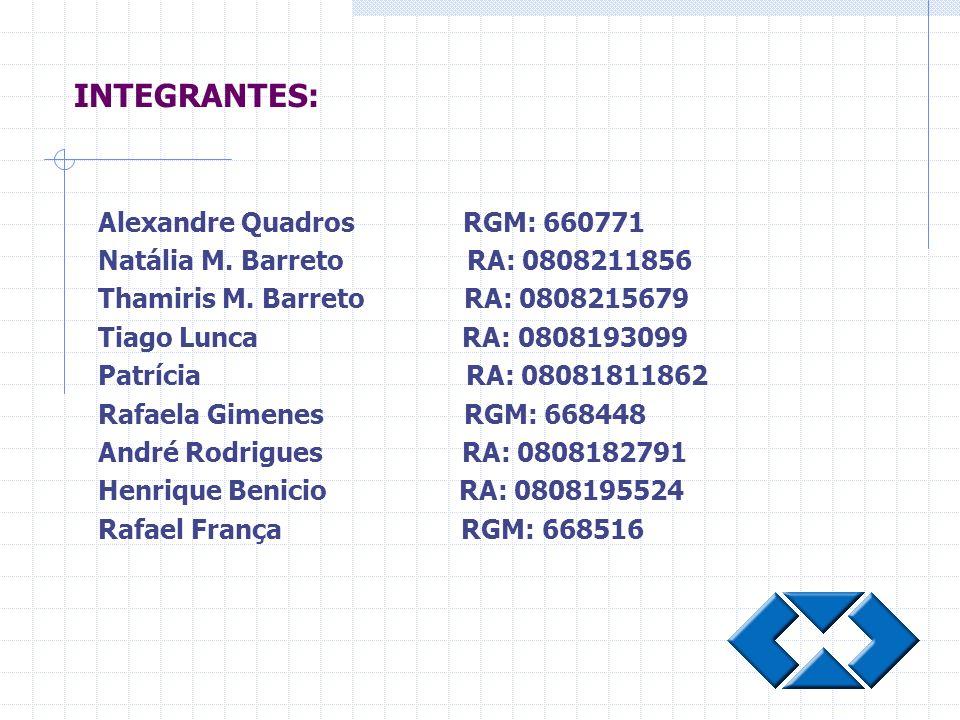 Alexandre Quadros RGM: 660771 Natália M. Barreto RA: 0808211856 Thamiris M. Barreto RA: 0808215679 Tiago Lunca RA: 0808193099 Patrícia RA: 08081811862
