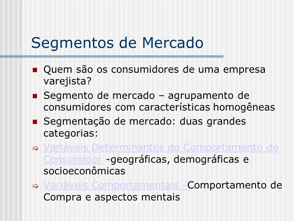 Segmentos de Mercado Quem são os consumidores de uma empresa varejista? Segmento de mercado – agrupamento de consumidores com características homogêne