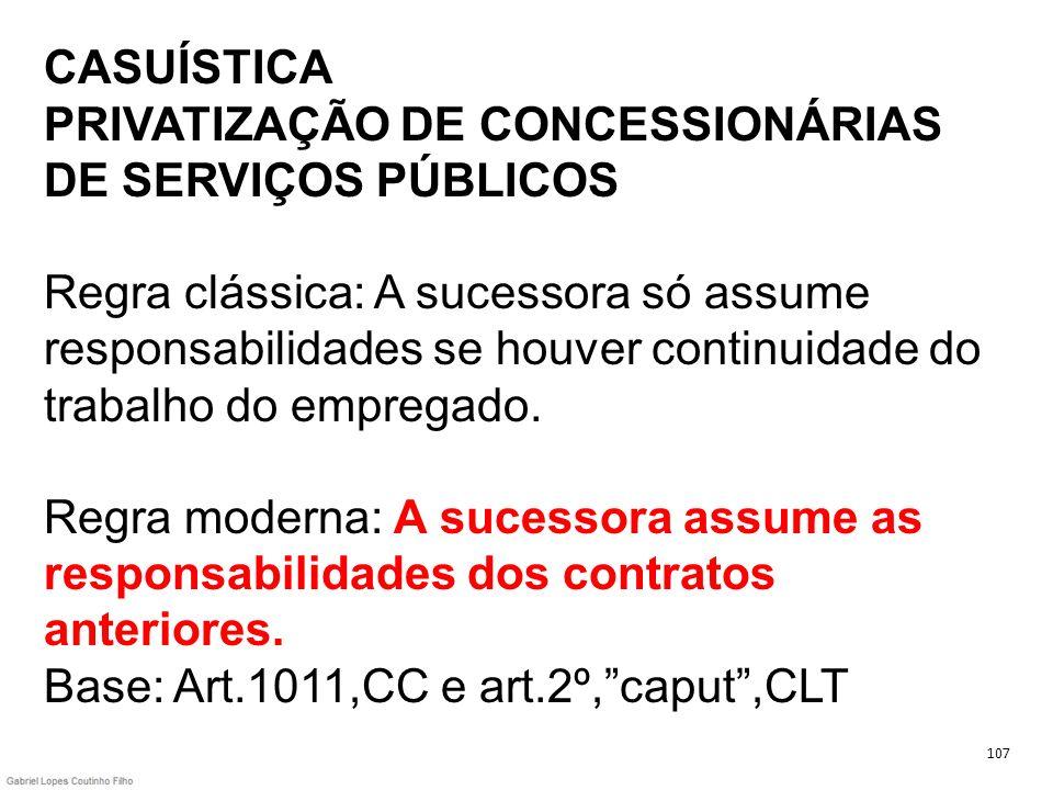 CASUÍSTICA PRIVATIZAÇÃO DE CONCESSIONÁRIAS DE SERVIÇOS PÚBLICOS Regra clássica: A sucessora só assume responsabilidades se houver continuidade do trab