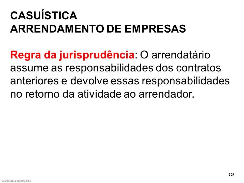CASUÍSTICA ARRENDAMENTO DE EMPRESAS Regra da jurisprudência: O arrendatário assume as responsabilidades dos contratos anteriores e devolve essas respo