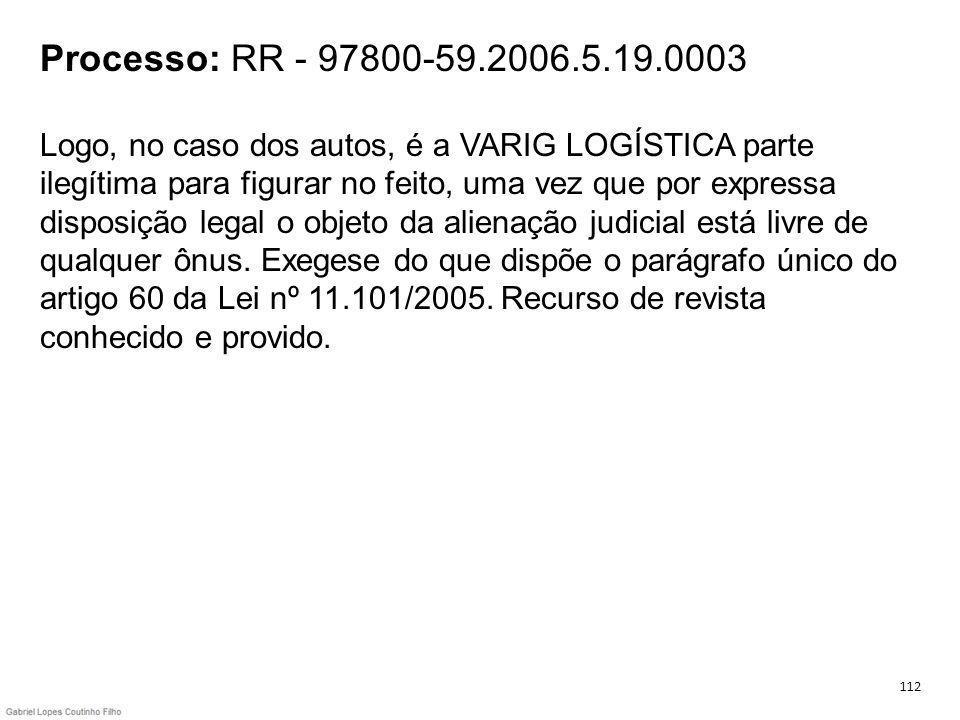 Processo: RR - 97800-59.2006.5.19.0003 Logo, no caso dos autos, é a VARIG LOGÍSTICA parte ilegítima para figurar no feito, uma vez que por expressa di