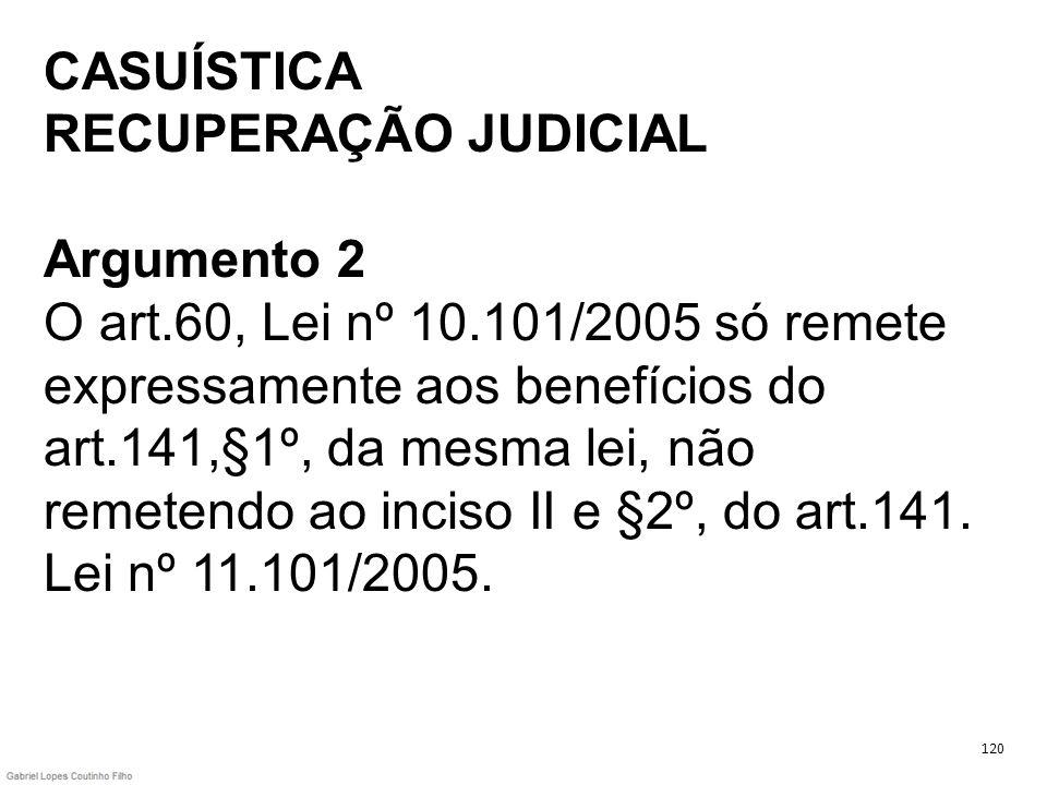 CASUÍSTICA RECUPERAÇÃO JUDICIAL Argumento 2 O art.60, Lei nº 10.101/2005 só remete expressamente aos benefícios do art.141,§1º, da mesma lei, não reme