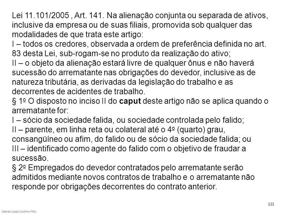 Lei 11.101/2005, Art. 141. Na alienação conjunta ou separada de ativos, inclusive da empresa ou de suas filiais, promovida sob qualquer das modalidade