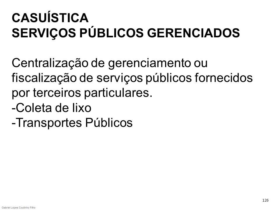 CASUÍSTICA SERVIÇOS PÚBLICOS GERENCIADOS Centralização de gerenciamento ou fiscalização de serviços públicos fornecidos por terceiros particulares. -C