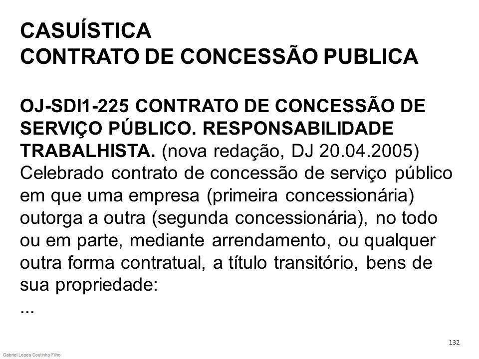 CASUÍSTICA CONTRATO DE CONCESSÃO PUBLICA OJ-SDI1-225 CONTRATO DE CONCESSÃO DE SERVIÇO PÚBLICO. RESPONSABILIDADE TRABALHISTA. (nova redação, DJ 20.04.2