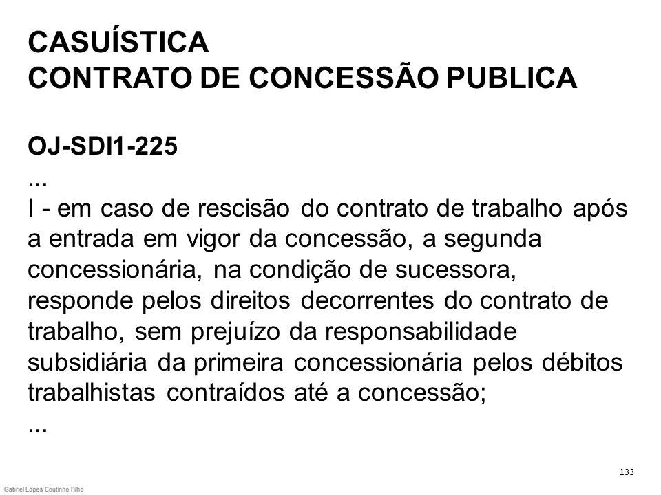 CASUÍSTICA CONTRATO DE CONCESSÃO PUBLICA OJ-SDI1-225... I - em caso de rescisão do contrato de trabalho após a entrada em vigor da concessão, a segund