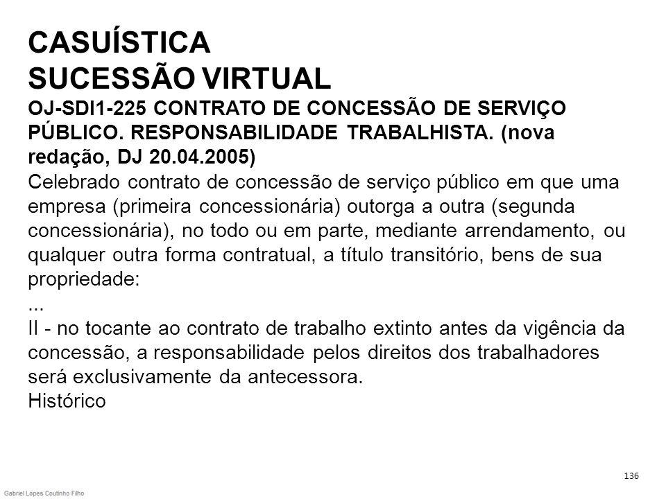 CASUÍSTICA SUCESSÃO VIRTUAL OJ-SDI1-225 CONTRATO DE CONCESSÃO DE SERVIÇO PÚBLICO. RESPONSABILIDADE TRABALHISTA. (nova redação, DJ 20.04.2005) Celebrad