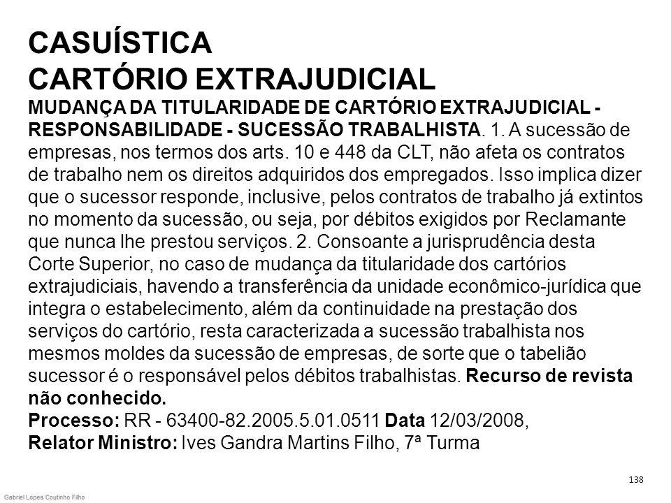 CASUÍSTICA CARTÓRIO EXTRAJUDICIAL MUDANÇA DA TITULARIDADE DE CARTÓRIO EXTRAJUDICIAL - RESPONSABILIDADE - SUCESSÃO TRABALHISTA. 1. A sucessão de empres