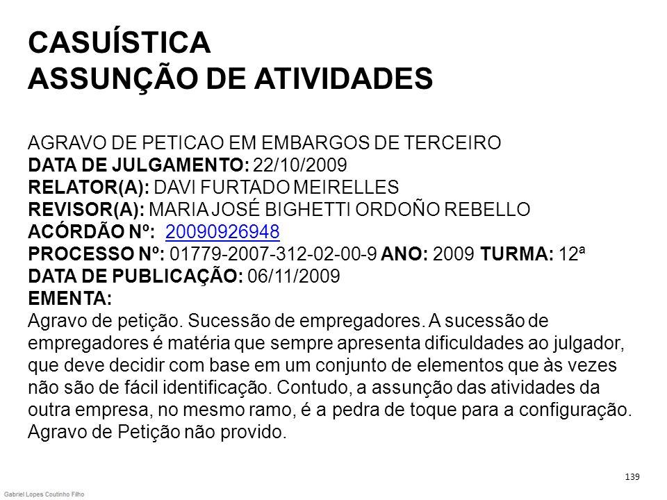 CASUÍSTICA ASSUNÇÃO DE ATIVIDADES AGRAVO DE PETICAO EM EMBARGOS DE TERCEIRO DATA DE JULGAMENTO: 22/10/2009 RELATOR(A): DAVI FURTADO MEIRELLES REVISOR(