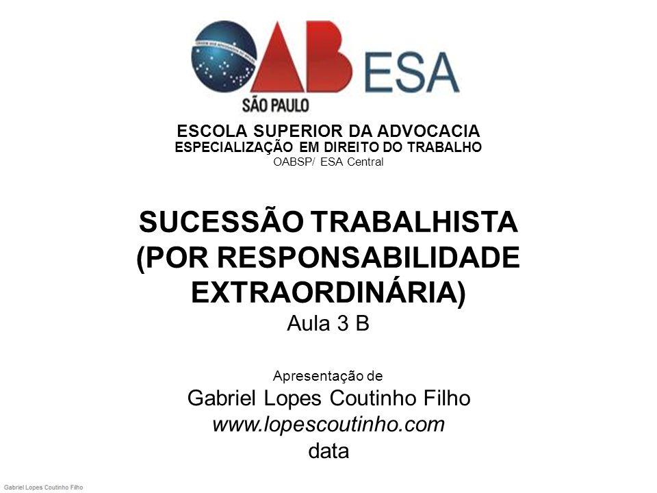 ESCOLA SUPERIOR DA ADVOCACIA ESPECIALIZAÇÃO EM DIREITO DO TRABALHO OABSP/ ESA Central SUCESSÃO TRABALHISTA (POR RESPONSABILIDADE EXTRAORDINÁRIA) Aula