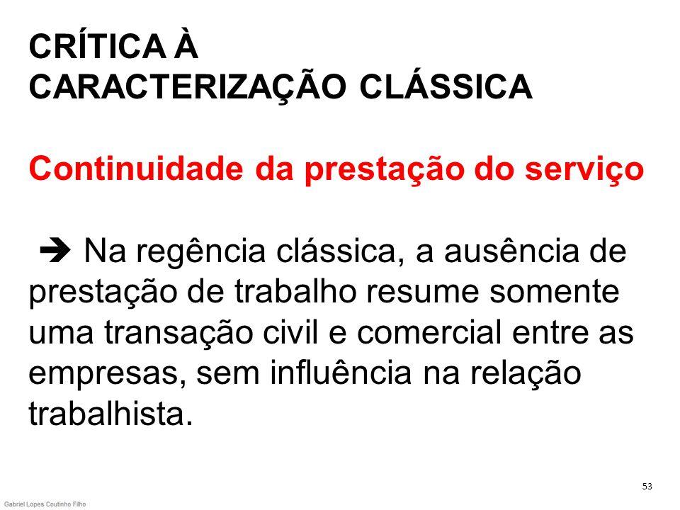 CRÍTICA À CARACTERIZAÇÃO CLÁSSICA Continuidade da prestação do serviço Na regência clássica, a ausência de prestação de trabalho resume somente uma tr