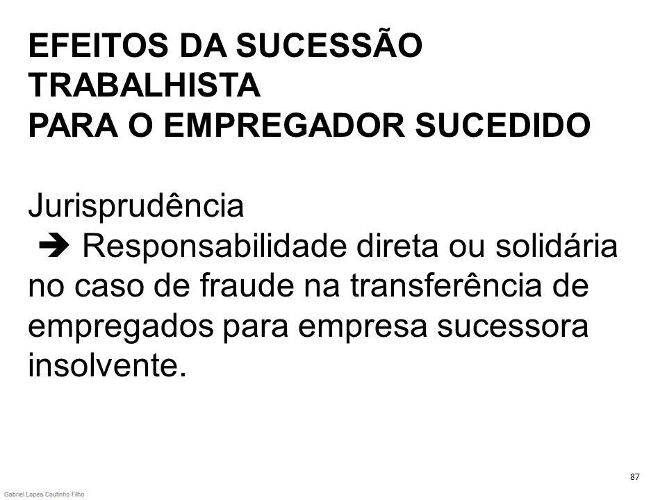 EFEITOS DA SUCESSÃO TRABALHISTA PARA O EMPREGADOR SUCEDIDO Jurisprudência Responsabilidade direta ou solidária no caso de fraude na transferência de e
