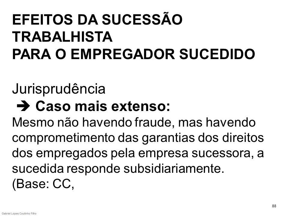 EFEITOS DA SUCESSÃO TRABALHISTA PARA O EMPREGADOR SUCEDIDO Jurisprudência Caso mais extenso: Mesmo não havendo fraude, mas havendo comprometimento das