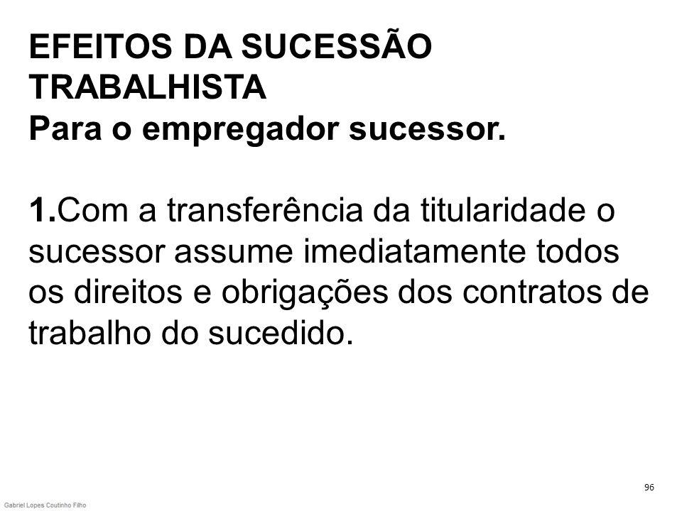 EFEITOS DA SUCESSÃO TRABALHISTA Para o empregador sucessor. 1.Com a transferência da titularidade o sucessor assume imediatamente todos os direitos e