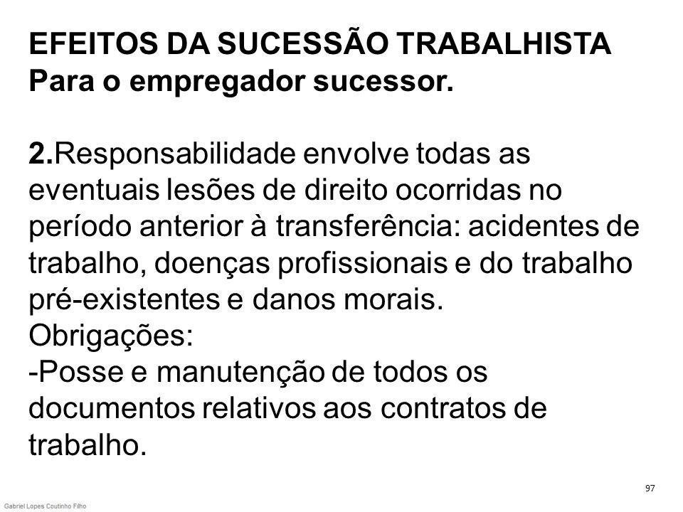 EFEITOS DA SUCESSÃO TRABALHISTA Para o empregador sucessor. 2.Responsabilidade envolve todas as eventuais lesões de direito ocorridas no período anter