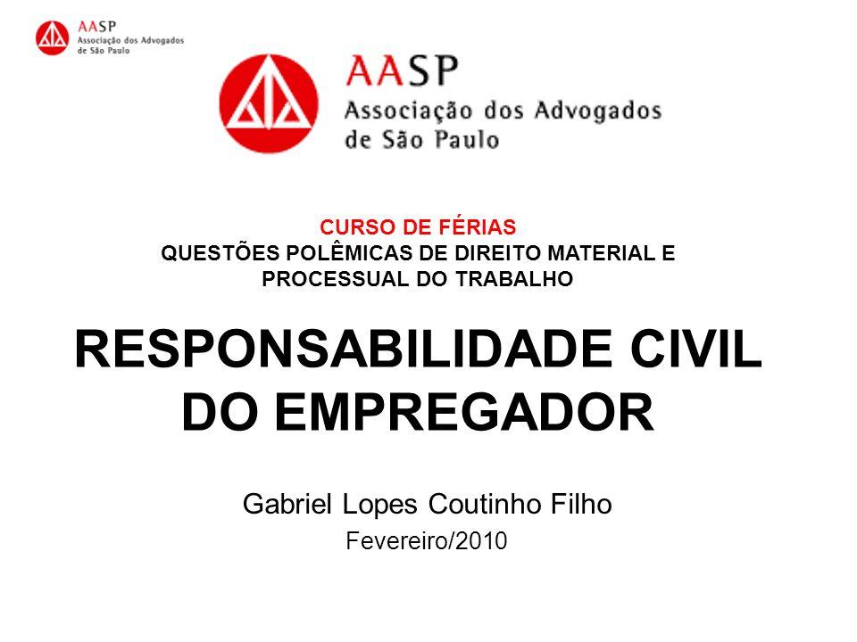 CURSO DE FÉRIAS QUESTÕES POLÊMICAS DE DIREITO MATERIAL E PROCESSUAL DO TRABALHO RESPONSABILIDADE CIVIL DO EMPREGADOR Gabriel Lopes Coutinho Filho Feve