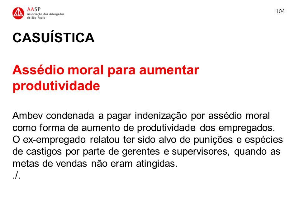 CASUÍSTICA Assédio moral para aumentar produtividade Ambev condenada a pagar indenização por assédio moral como forma de aumento de produtividade dos