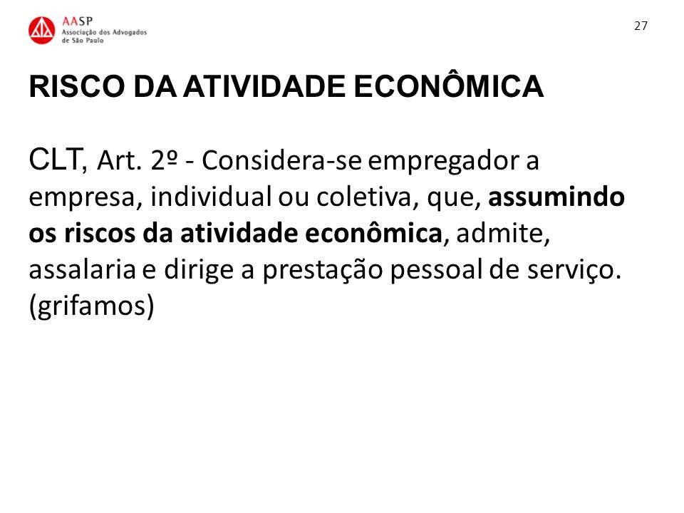 RISCO DA ATIVIDADE ECONÔMICA CLT, Art. 2º - Considera-se empregador a empresa, individual ou coletiva, que, assumindo os riscos da atividade econômica