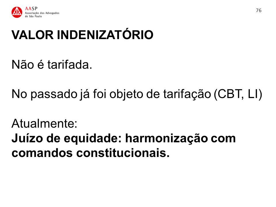 VALOR INDENIZATÓRIO Não é tarifada. No passado já foi objeto de tarifação (CBT, LI) Atualmente: Juízo de equidade: harmonização com comandos constituc