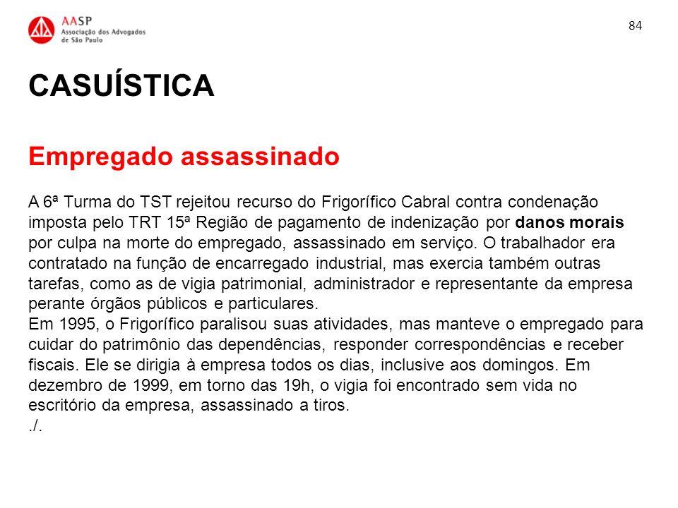 CASUÍSTICA Empregado assassinado A 6ª Turma do TST rejeitou recurso do Frigorífico Cabral contra condenação imposta pelo TRT 15ª Região de pagamento d
