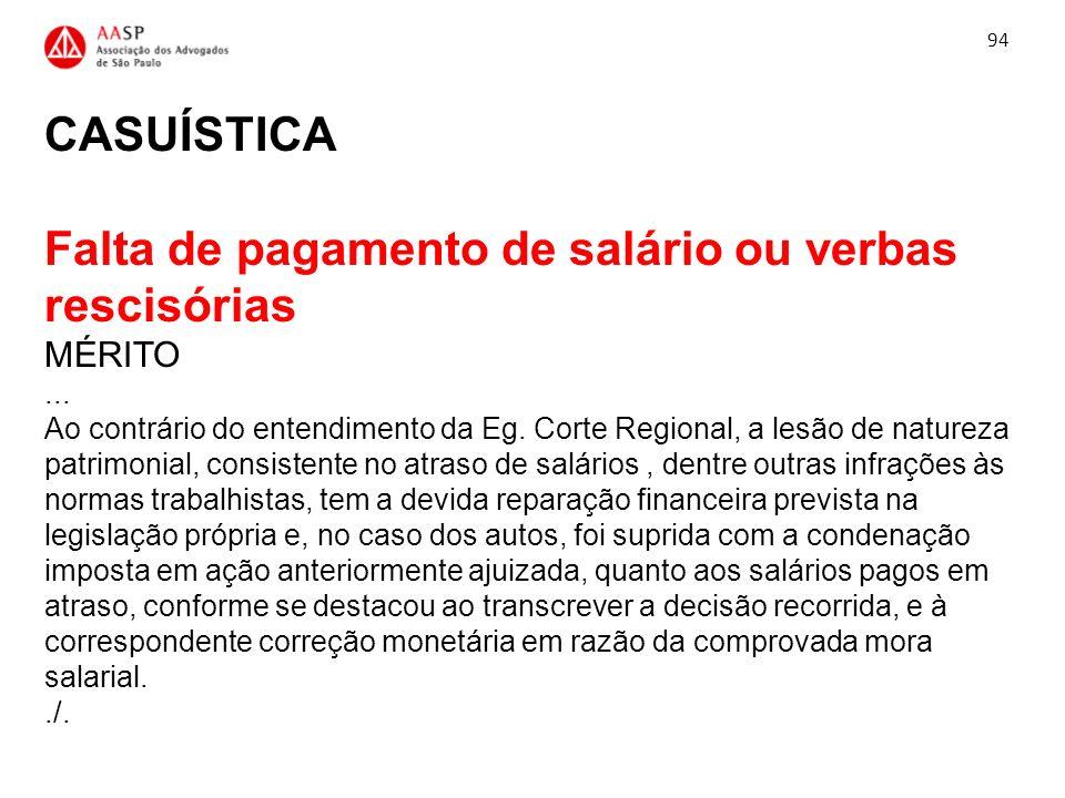 CASUÍSTICA Falta de pagamento de salário ou verbas rescisórias MÉRITO... Ao contrário do entendimento da Eg. Corte Regional, a lesão de natureza patri