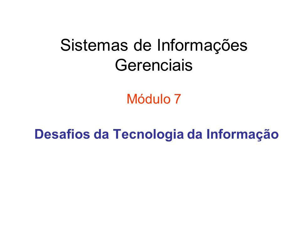 Sistemas de Informações Gerenciais Módulo 7 Desafios da Tecnologia da Informação