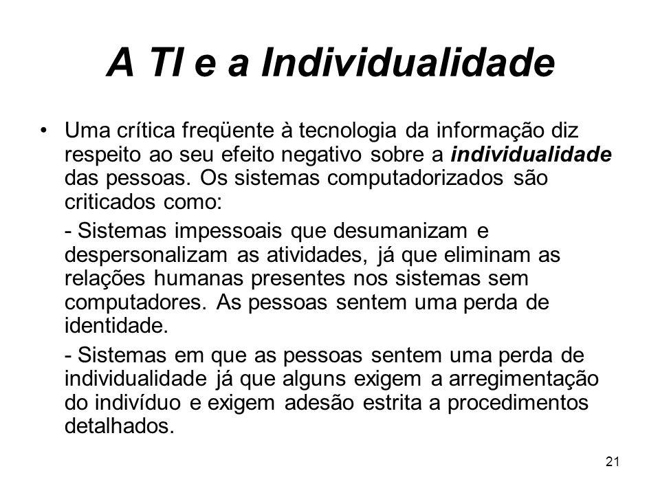 21 A TI e a Individualidade Uma crítica freqüente à tecnologia da informação diz respeito ao seu efeito negativo sobre a individualidade das pessoas.