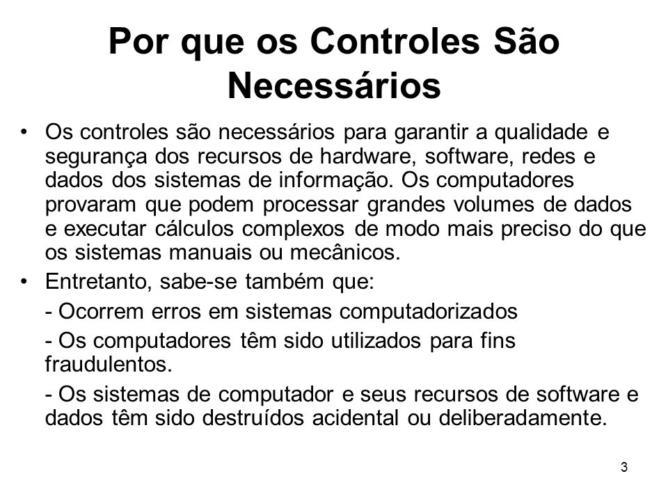 3 Por que os Controles São Necessários Os controles são necessários para garantir a qualidade e segurança dos recursos de hardware, software, redes e